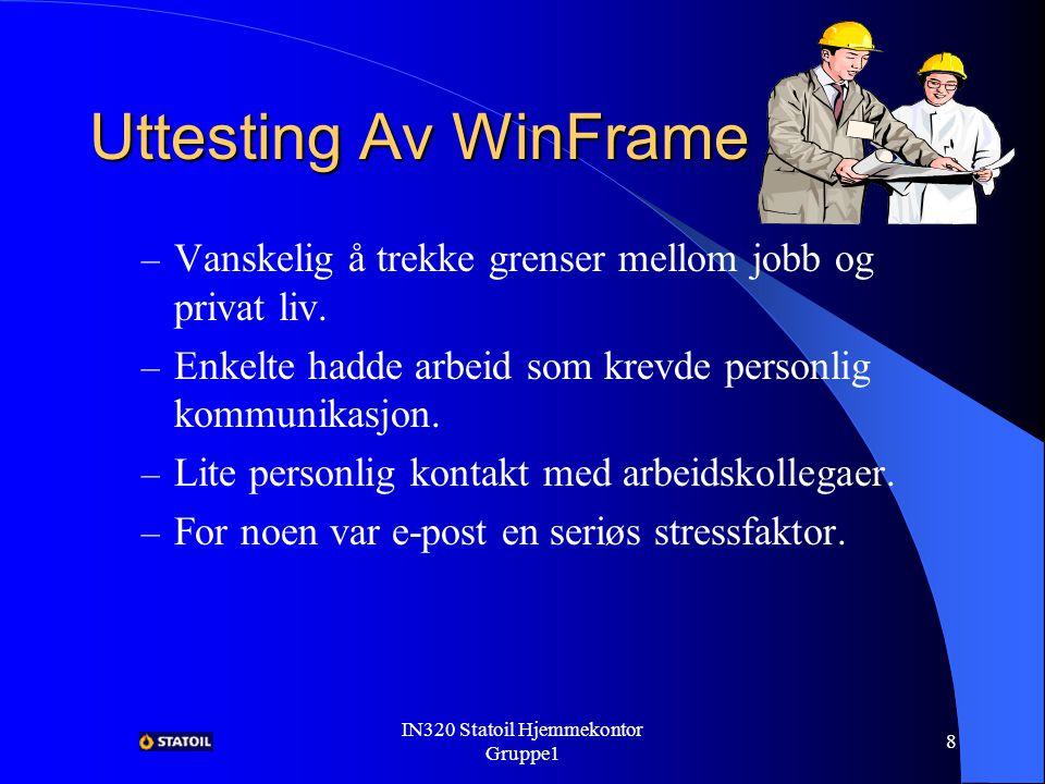 IN320 Statoil Hjemmekontor Gruppe1 7 Uttesting Av WinFrame Resultatet av fase 2; – Positiv holdning til hjemmekontor fra kollegaer, sjefer og familiene.
