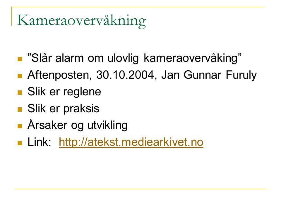 """Kameraovervåkning """"Slår alarm om ulovlig kameraovervåking"""" Aftenposten, 30.10.2004, Jan Gunnar Furuly Slik er reglene Slik er praksis Årsaker og utvik"""