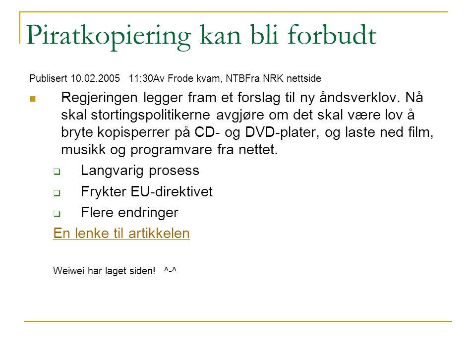 Piratkopiering kan bli forbudt Publisert 10.02.2005 11:30Av Frode kvam, NTBFra NRK nettside Regjeringen legger fram et forslag til ny åndsverklov. Nå