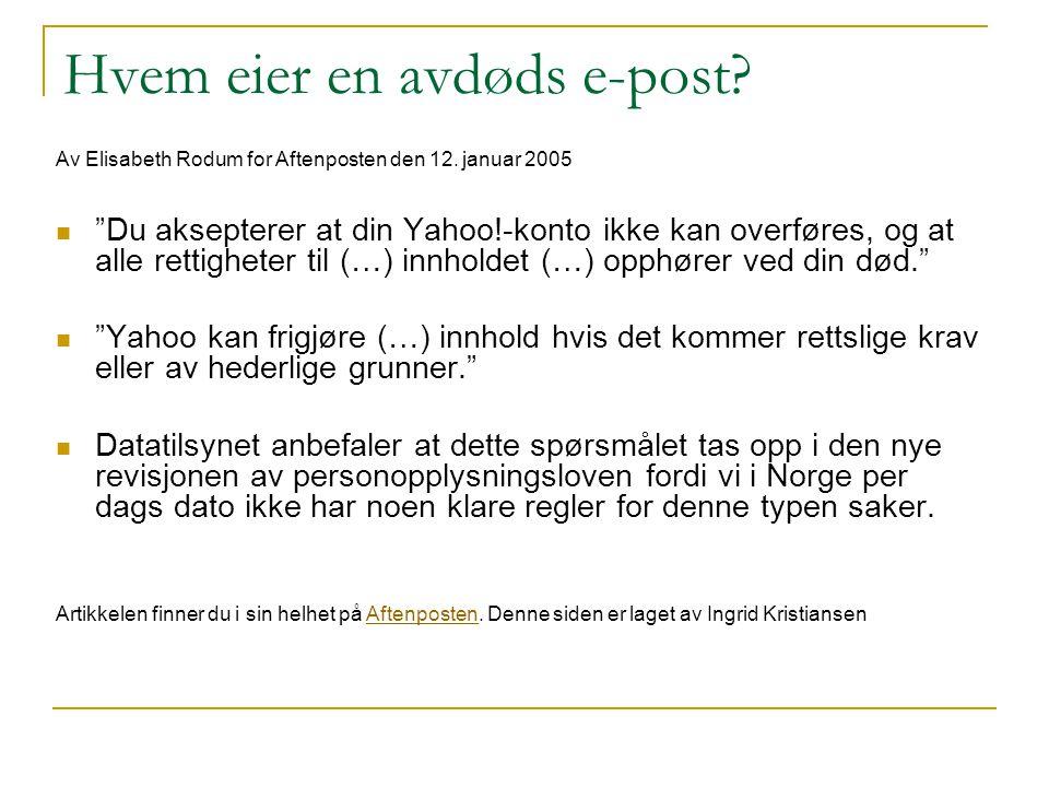 """Hvem eier en avdøds e-post? Av Elisabeth Rodum for Aftenposten den 12. januar 2005 """"Du aksepterer at din Yahoo!-konto ikke kan overføres, og at alle r"""