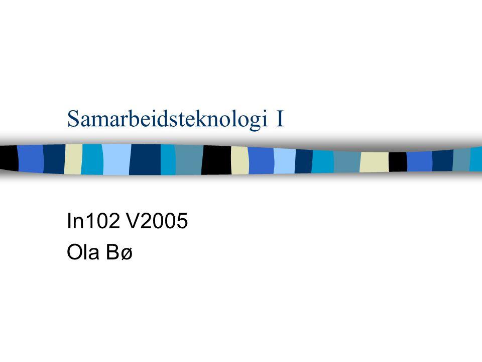 Samarbeidsteknologi I In102 V2005 Ola Bø