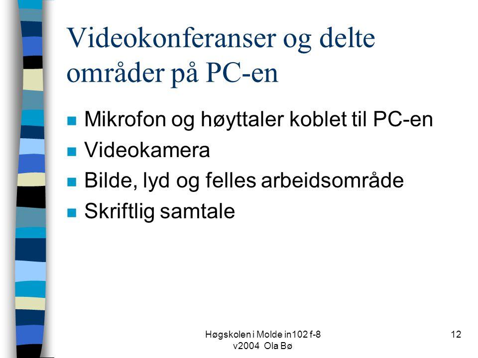 Høgskolen i Molde in102 f-8 v2004 Ola Bø 12 Videokonferanser og delte områder på PC-en n Mikrofon og høyttaler koblet til PC-en n Videokamera n Bilde, lyd og felles arbeidsområde n Skriftlig samtale