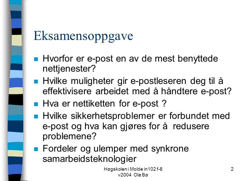 Høgskolen i Molde in102 f-8 v2004 Ola Bø 2 Eksamensoppgave n Hvorfor er e-post en av de mest benyttede nettjenester.
