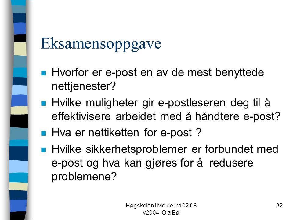 Høgskolen i Molde in102 f-8 v2004 Ola Bø 32 Eksamensoppgave n Hvorfor er e-post en av de mest benyttede nettjenester.