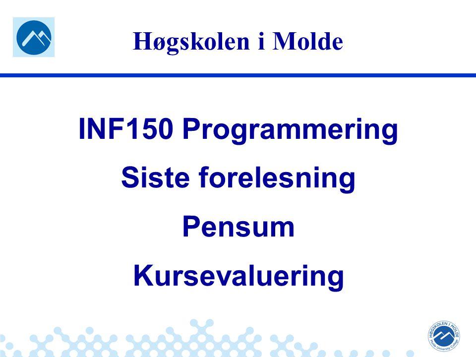 Jæger: Robuste og sikre systemer Høgskolen i Molde INF150 Programmering Siste forelesning Pensum Kursevaluering