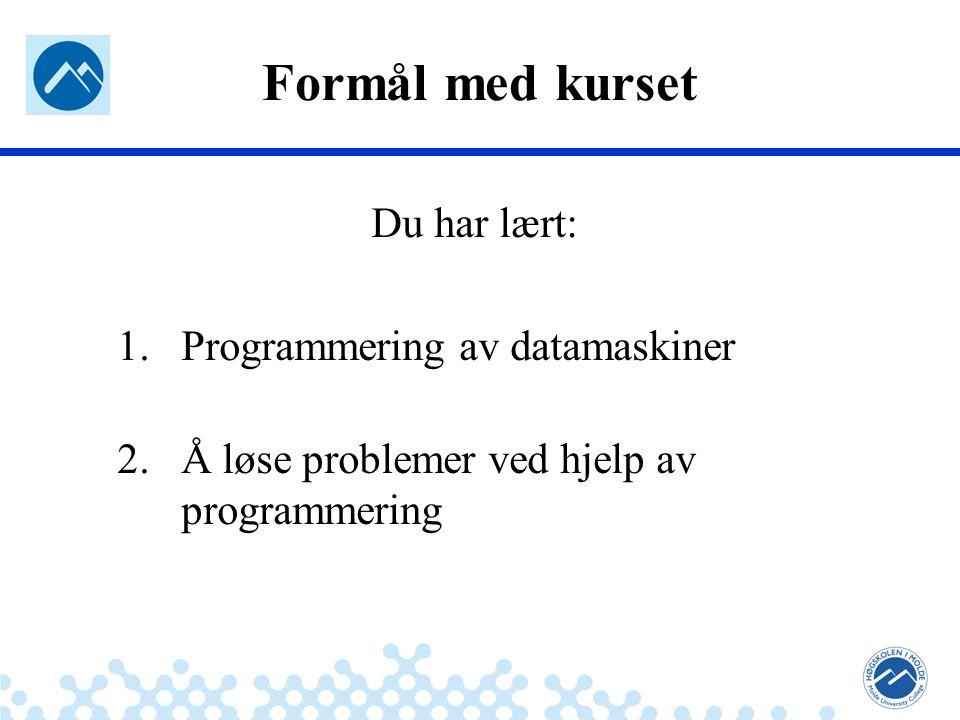 Jæger: Robuste og sikre systemer Formål med kurset Du har lært: 1.Programmering av datamaskiner 2.Å løse problemer ved hjelp av programmering