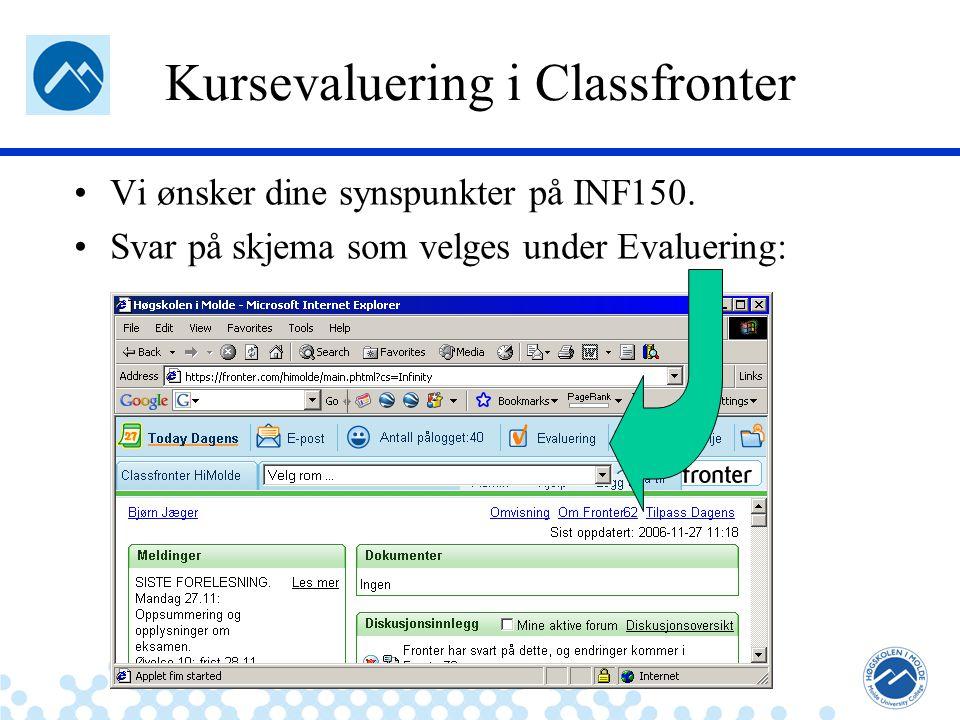 Jæger: Robuste og sikre systemer Kursevaluering i Classfronter Vi ønsker dine synspunkter på INF150. Svar på skjema som velges under Evaluering: