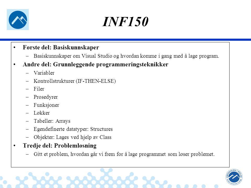 Jæger: Robuste og sikre systemer INF150 Første del: Basiskunnskaper –Basiskunnskaper om Visual Studio og hvordan komme i gang med å lage program. Andr