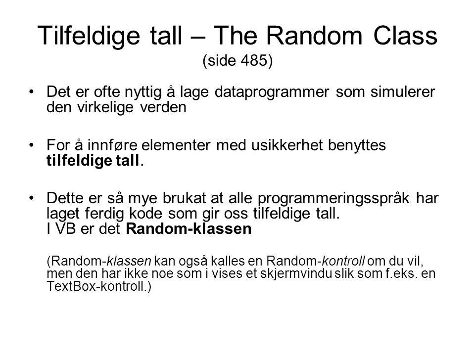Tilfeldige tall – The Random Class (side 485) Det er ofte nyttig å lage dataprogrammer som simulerer den virkelige verden For å innføre elementer med usikkerhet benyttes tilfeldige tall.