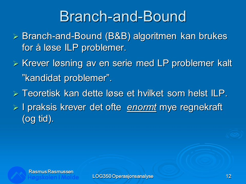 Branch-and-Bound  Branch-and-Bound (B&B) algoritmen kan brukes for å løse ILP problemer.