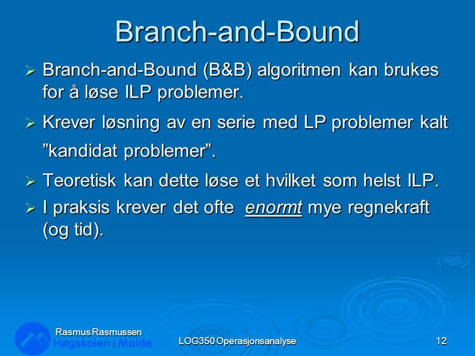 Branch-and-Bound  Branch-and-Bound (B&B) algoritmen kan brukes for å løse ILP problemer.