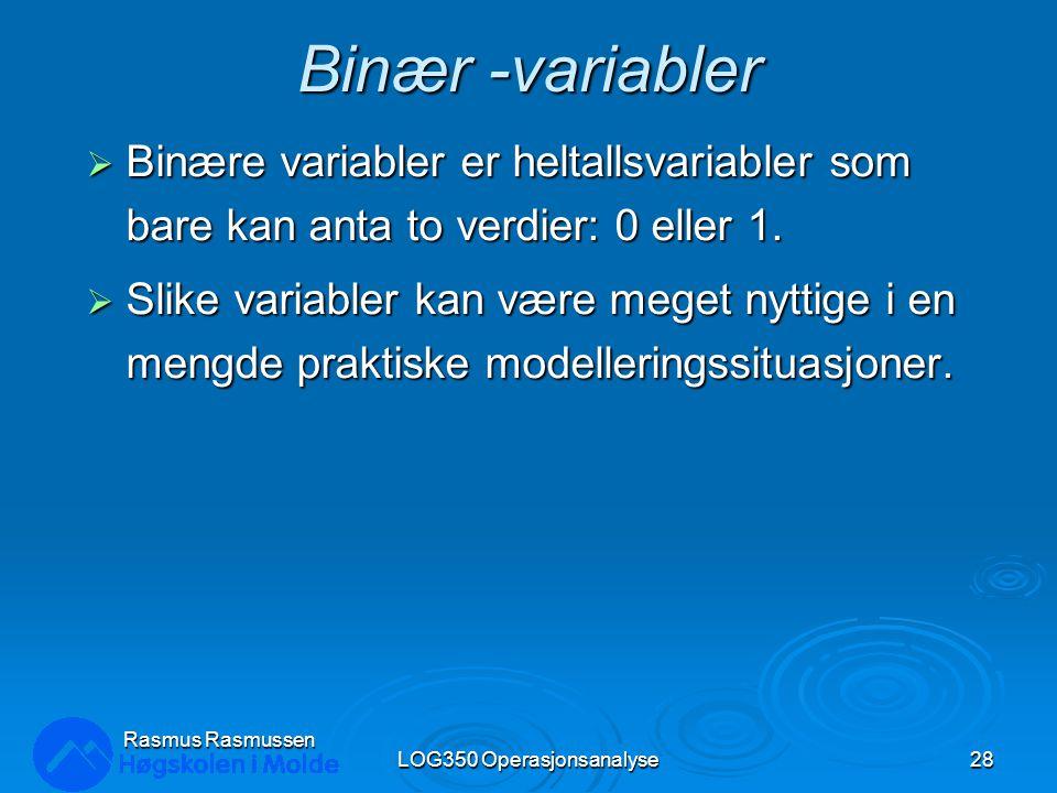 Binær -variabler  Binære variabler er heltallsvariabler som bare kan anta to verdier: 0 eller 1.  Slike variabler kan være meget nyttige i en mengde