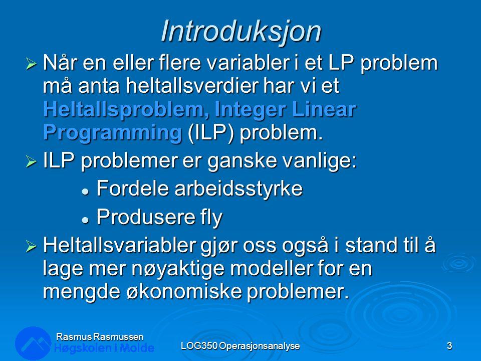 Løsning til LP Relaxation LOG350 Operasjonsanalyse64 Rasmus Rasmussen 0 1 2 3 0 12 34 X1X1 X2X2 Problem III Problem II X 1 =2, X 2 =2, Målfunksjon = 10 X 1 =3, X 2 =1.25, Målfunksjon = 9.75