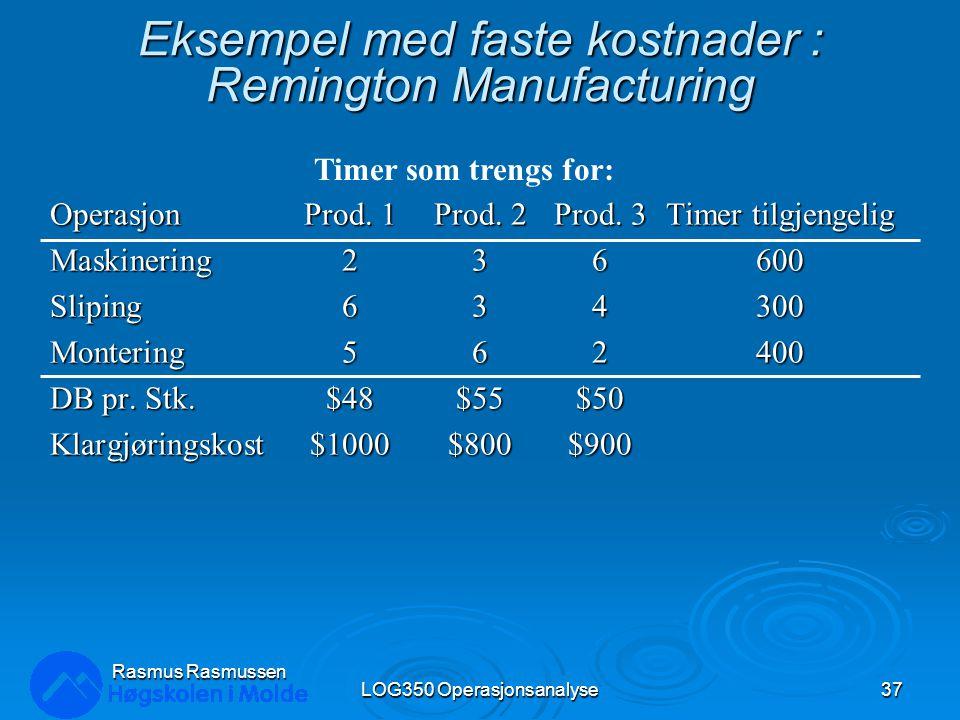 Eksempel med faste kostnader : Remington Manufacturing OperasjonProd. 1Prod. 2Prod. 3Timer tilgjengelig Maskinering236600 Sliping634300 Montering56240