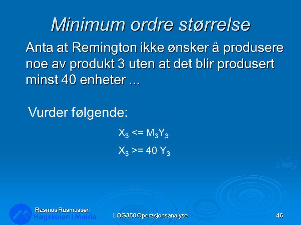 Minimum ordre størrelse Anta at Remington ikke ønsker å produsere noe av produkt 3 uten at det blir produsert minst 40 enheter...