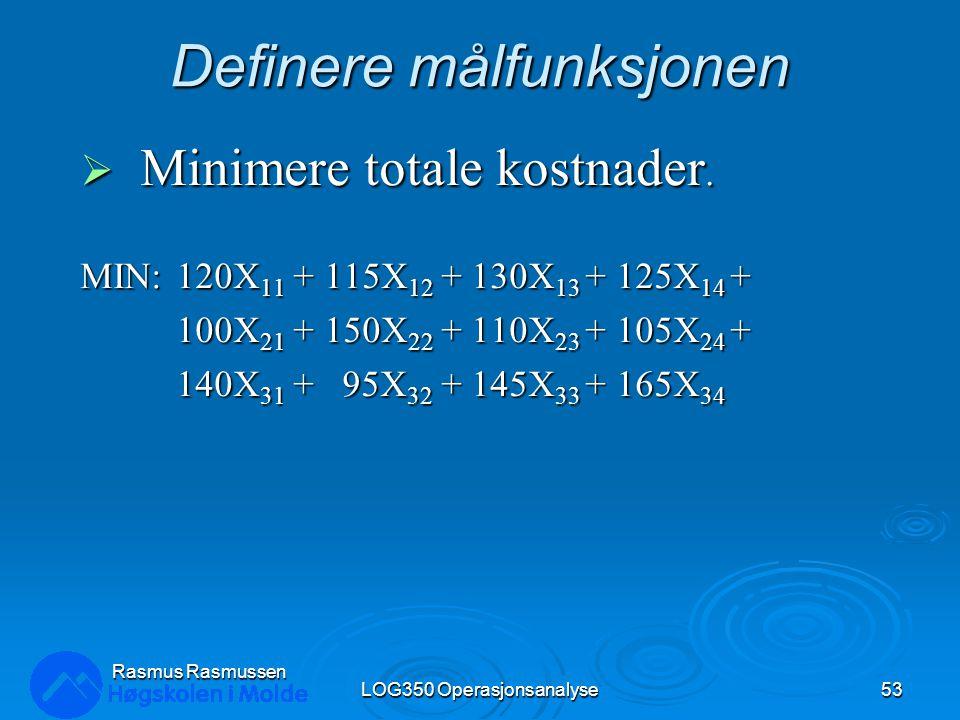 Definere målfunksjonen  Minimere totale kostnader.