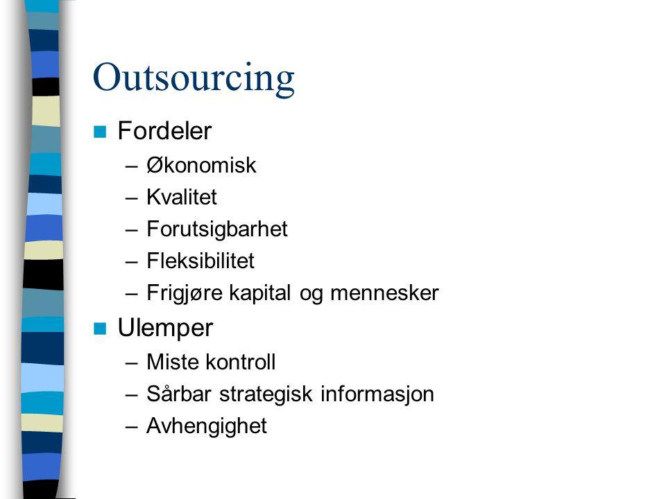 Outsourcing/ Tjenesteutsetting Eksternalisering/Utskilling av oppgaver Vanlig –Renhold, Snørydding, Kantinedrift –Drifting av IT-løsninger –ca 50% av