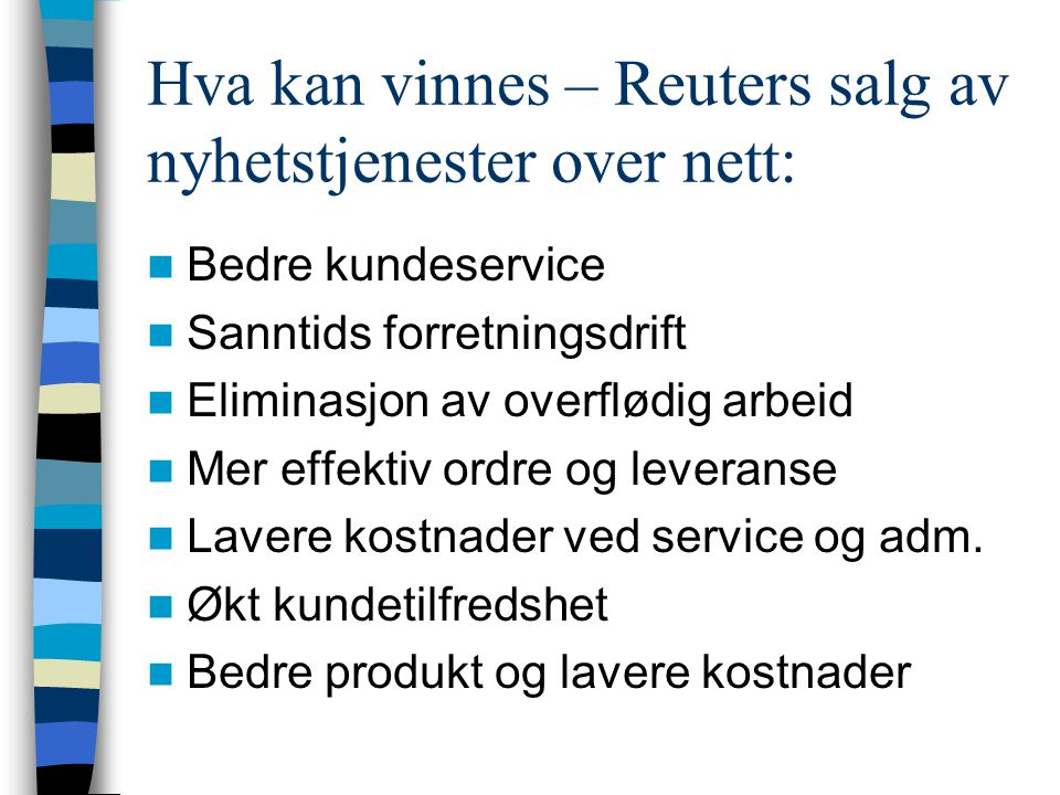 Internet som endringsfaktor Produsent og leverandører(B2B) –Elektroniske marked Sammenliknende handel Lav lojalitet Finne beste betingelser –Elektroni