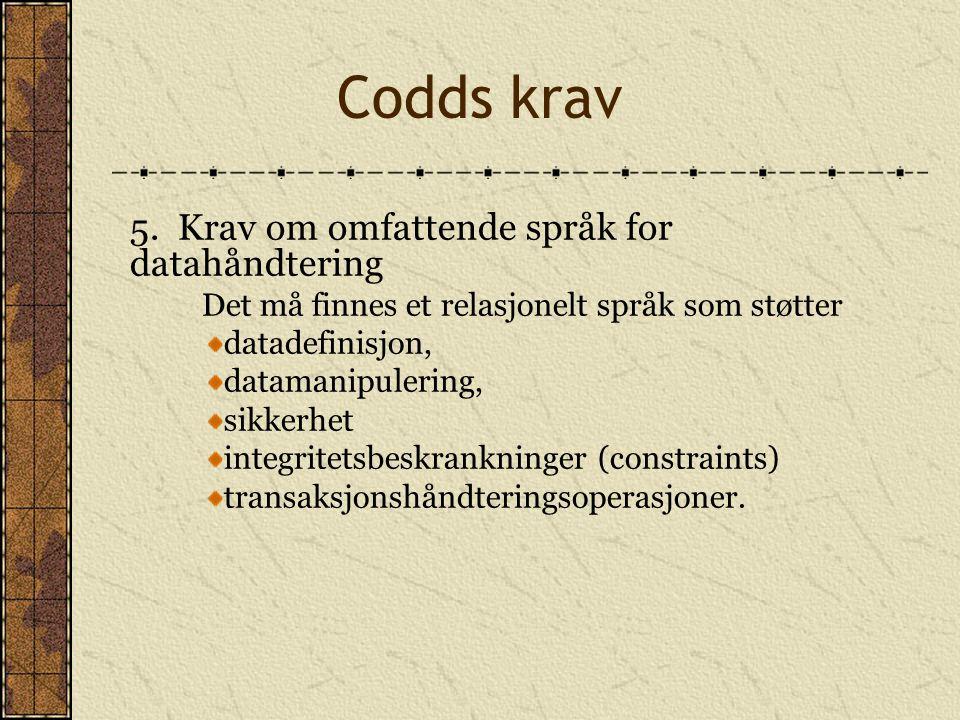 Codds krav 5.Krav om omfattende språk for datahåndtering Det må finnes et relasjonelt språk som støtter datadefinisjon, datamanipulering, sikkerhet in