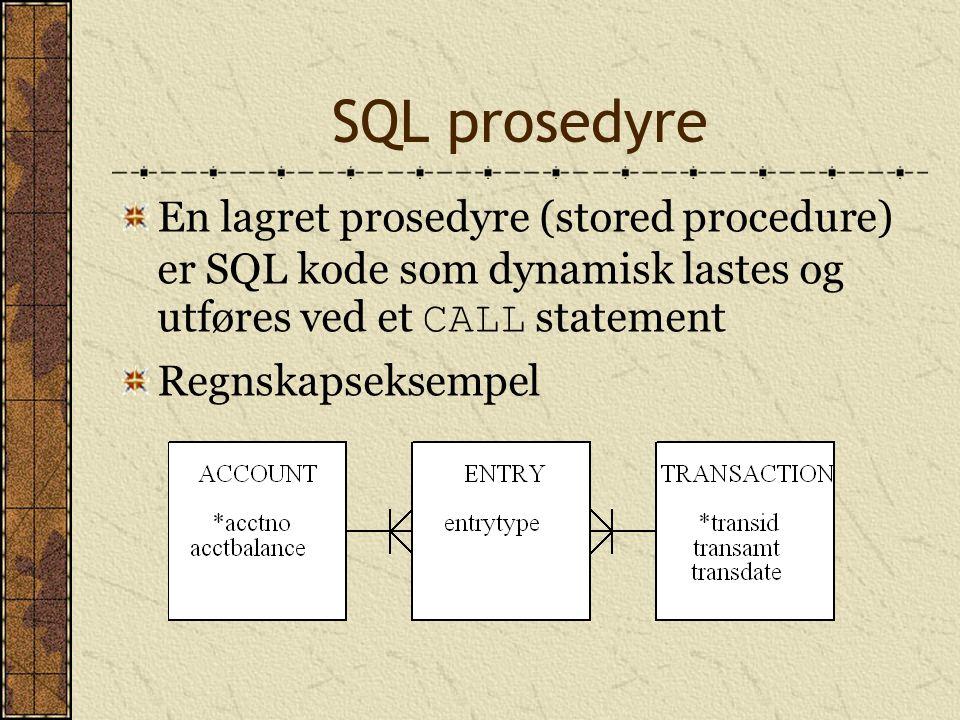 SQL prosedyre En lagret prosedyre (stored procedure) er SQL kode som dynamisk lastes og utføres ved et CALL statement Regnskapseksempel