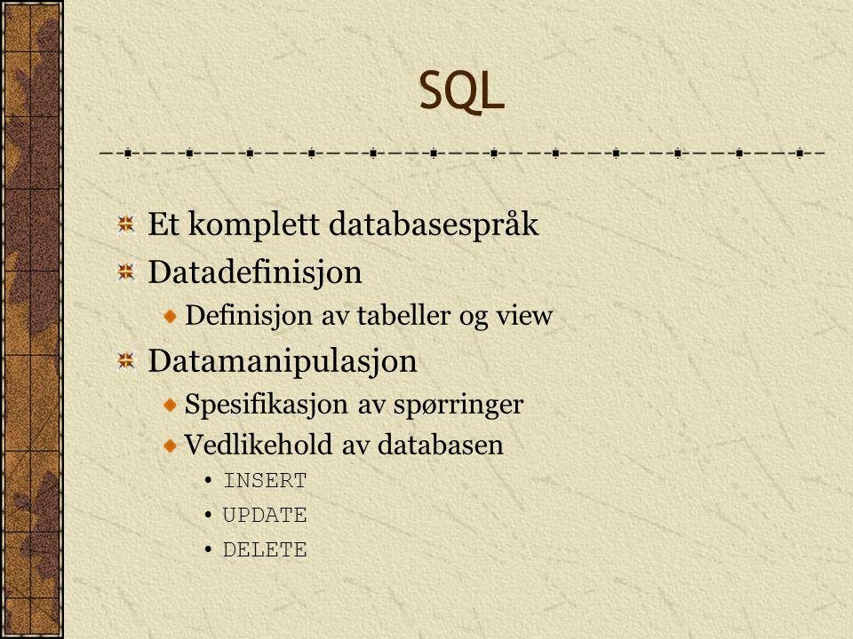 SQL Et komplett databasespråk Datadefinisjon Definisjon av tabeller og view Datamanipulasjon Spesifikasjon av spørringer Vedlikehold av databasen INSE