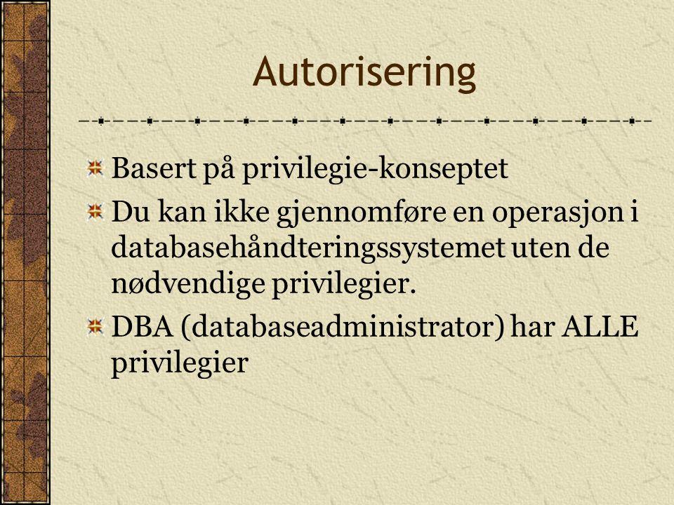 Autorisering Basert på privilegie-konseptet Du kan ikke gjennomføre en operasjon i databasehåndteringssystemet uten de nødvendige privilegier. DBA (da