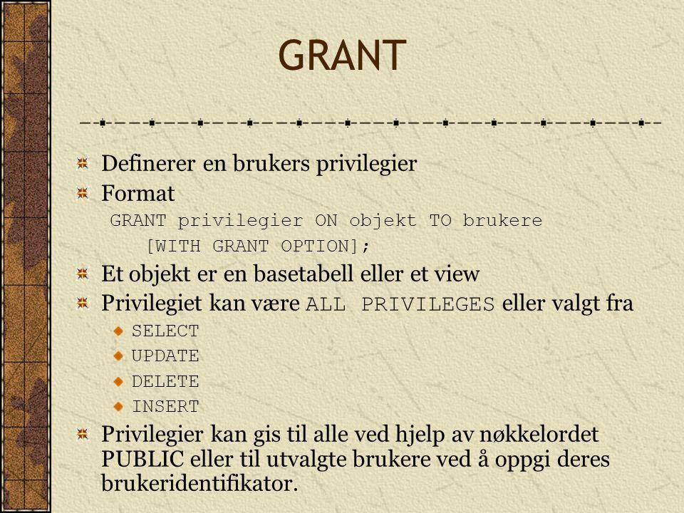 GRANT Definerer en brukers privilegier Format GRANT privilegier ON objekt TO brukere [WITH GRANT OPTION]; Et objekt er en basetabell eller et view Pri