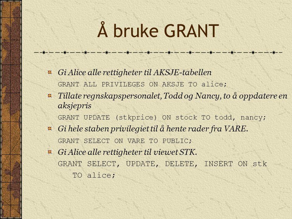 Å bruke GRANT Gi Alice alle rettigheter til AKSJE-tabellen GRANT ALL PRIVILEGES ON AKSJE TO alice; Tillate regnskapspersonalet, Todd og Nancy, to å op