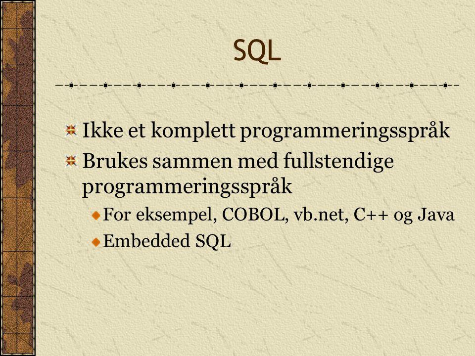 SQL Ikke et komplett programmeringsspråk Brukes sammen med fullstendige programmeringsspråk For eksempel, COBOL, vb.net, C++ og Java Embedded SQL