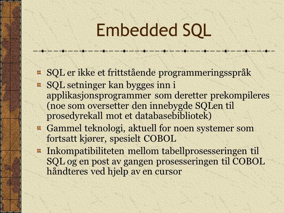 Embedded SQL SQL er ikke et frittstående programmeringsspråk SQL setninger kan bygges inn i applikasjonsprogrammer som deretter prekompileres (noe som
