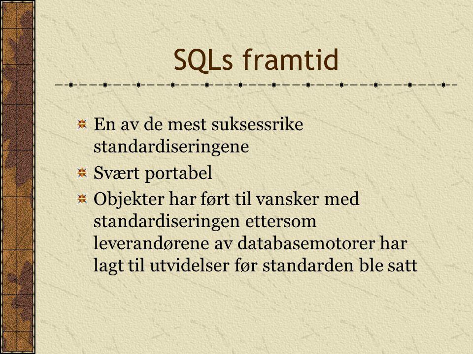 SQLs framtid En av de mest suksessrike standardiseringene Svært portabel Objekter har ført til vansker med standardiseringen ettersom leverandørene av