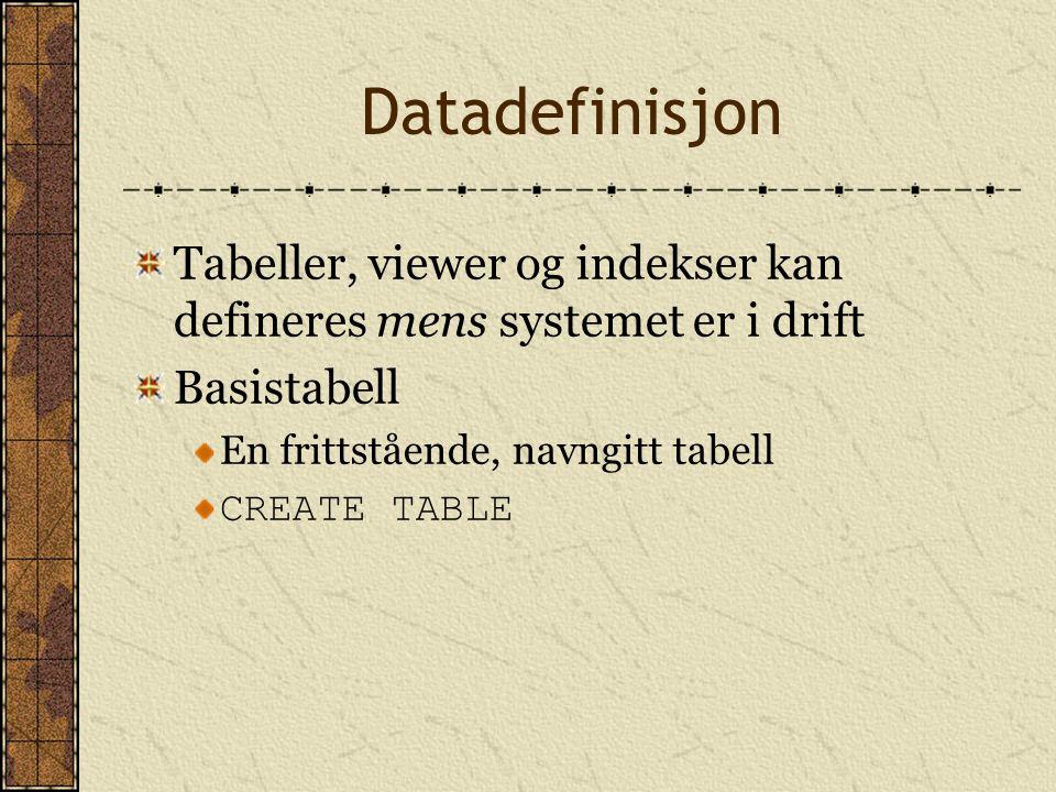 Datadefinisjon Tabeller, viewer og indekser kan defineres mens systemet er i drift Basistabell En frittstående, navngitt tabell CREATE TABLE