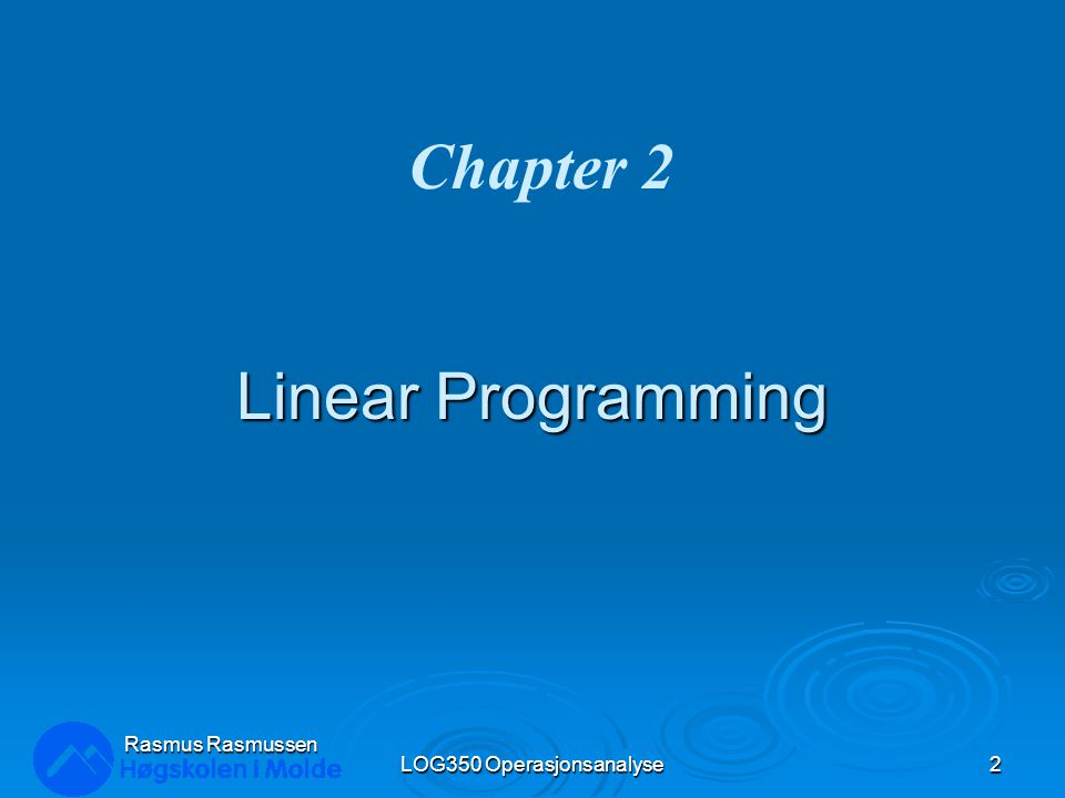Linear Programming LOG350 Operasjonsanalyse2 Rasmus Rasmussen Chapter 2