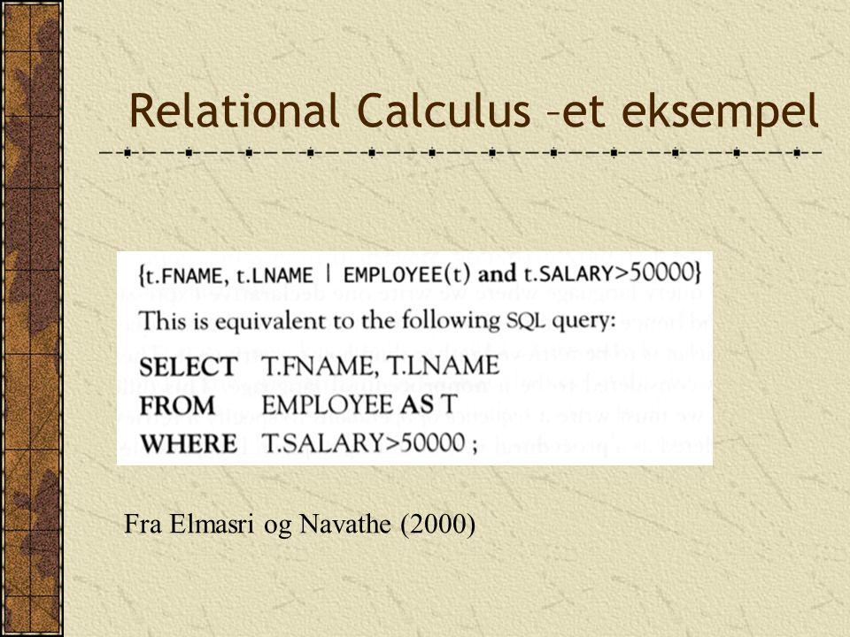 Relational Calculus –et eksempel Fra Elmasri og Navathe (2000)