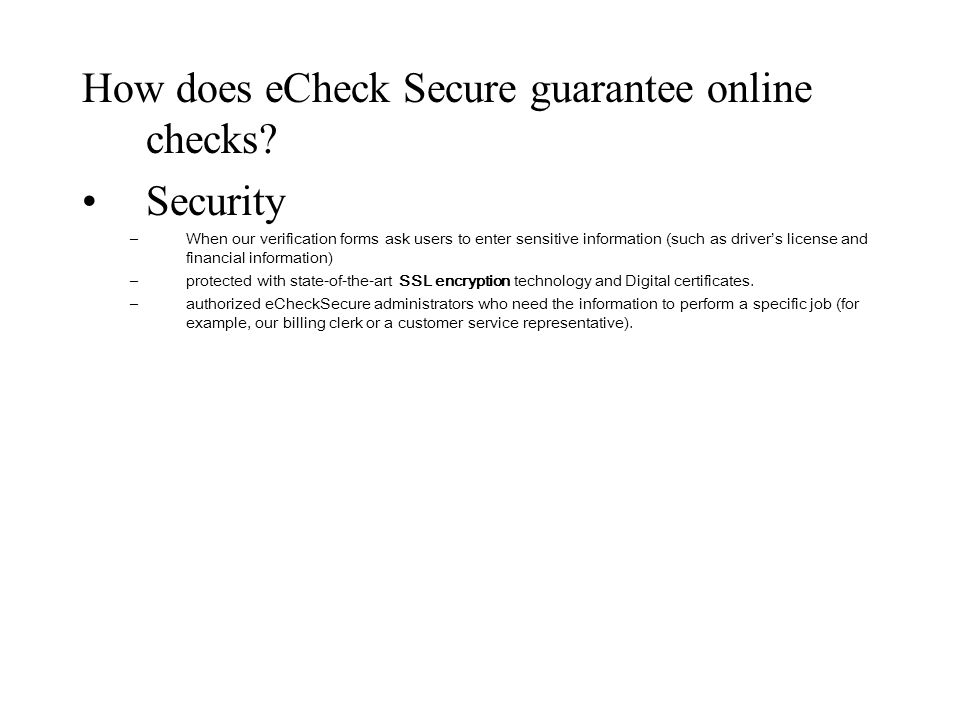 How does eCheck Secure guarantee online checks? Security –When our verification forms ask users to enter sensitive information (such as driver's licen