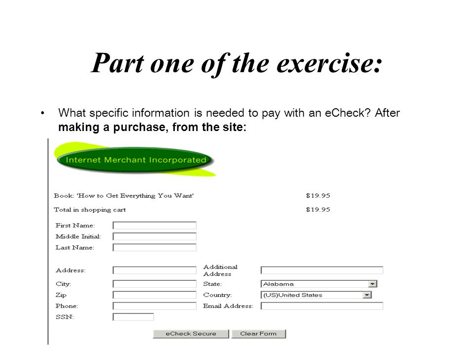 Part one of the exercise: What specific information is needed to pay with an eCheck? After making a purchase, from the site: