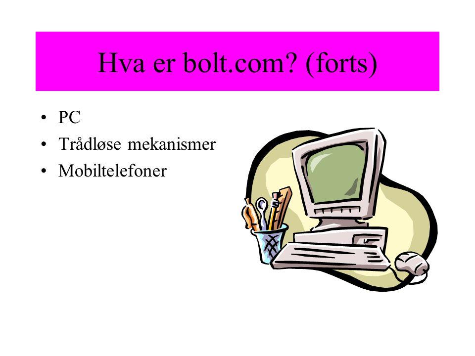 Hva er bolt.com? (forts) PC Trådløse mekanismer Mobiltelefoner