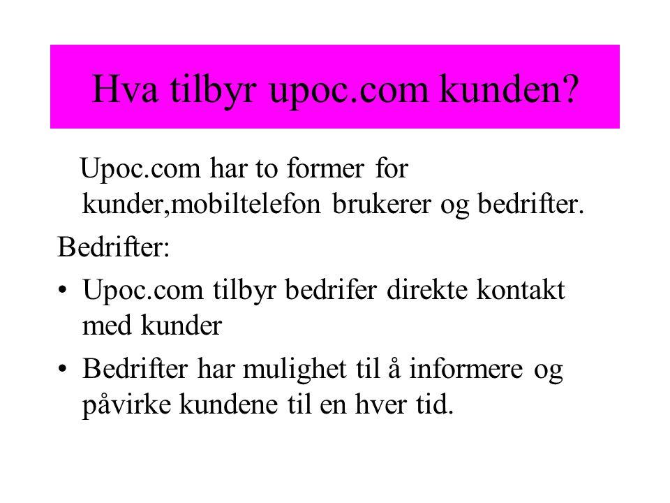 Hva tilbyr upoc.com kunden? Upoc.com har to former for kunder,mobiltelefon brukerer og bedrifter. Bedrifter: Upoc.com tilbyr bedrifer direkte kontakt