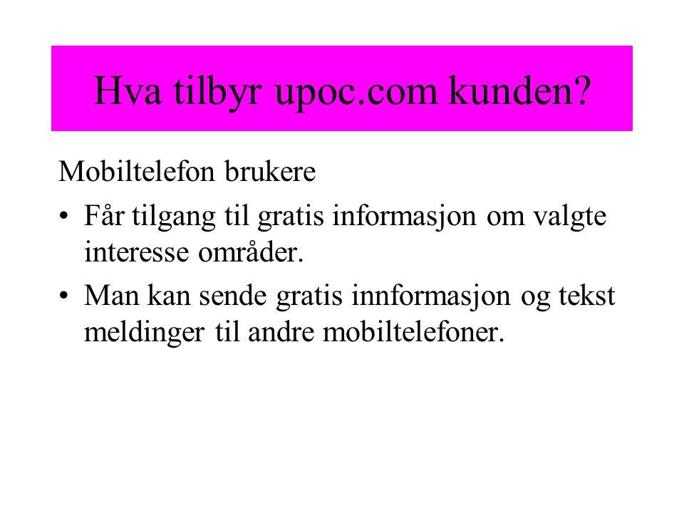 Hva tilbyr upoc.com kunden? Mobiltelefon brukere Får tilgang til gratis informasjon om valgte interesse områder. Man kan sende gratis innformasjon og