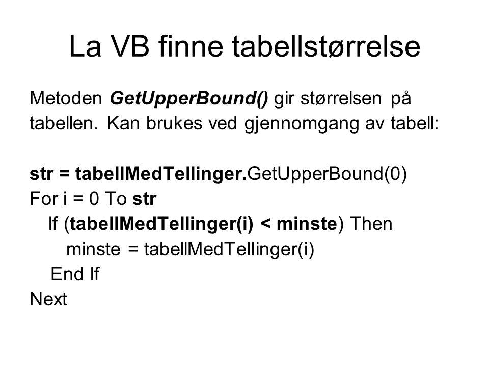 La VB finne tabellstørrelse Metoden GetUpperBound() gir størrelsen på tabellen. Kan brukes ved gjennomgang av tabell: str = tabellMedTellinger.GetUppe