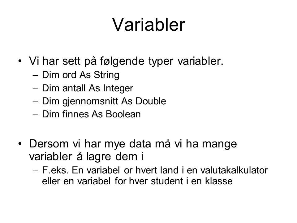 Variabler Vi har sett på følgende typer variabler. –Dim ord As String –Dim antall As Integer –Dim gjennomsnitt As Double –Dim finnes As Boolean Dersom