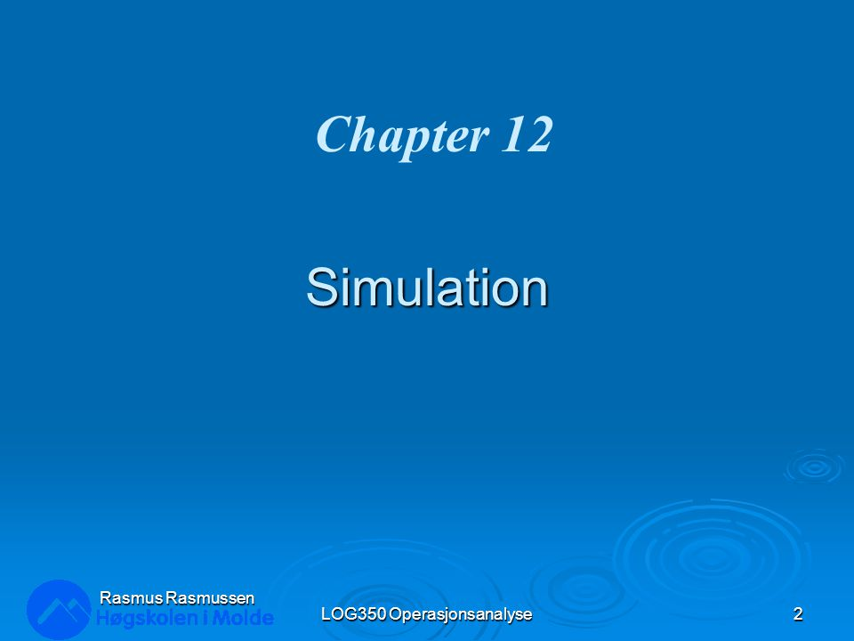 Simulation LOG350 Operasjonsanalyse2 Rasmus Rasmussen Chapter 12