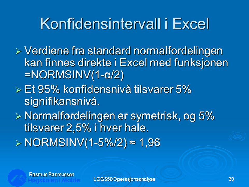 Konfidensintervall i Excel  Verdiene fra standard normalfordelingen kan finnes direkte i Excel med funksjonen =NORMSINV(1-α/2)  Et 95% konfidensnivå