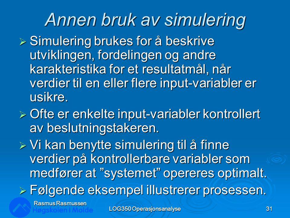 Annen bruk av simulering  Simulering brukes for å beskrive utviklingen, fordelingen og andre karakteristika for et resultatmål, når verdier til en el
