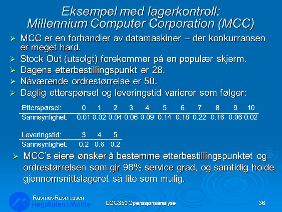 Eksempel med lagerkontroll: Millennium Computer Corporation (MCC)  MCC er en forhandler av datamaskiner – der konkurransen er meget hard.  Stock Out