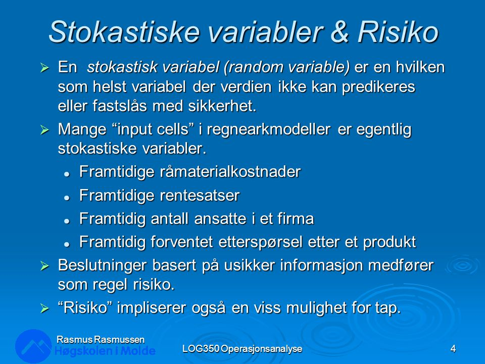 Stor variasjon i Servicenivå LOG350 Operasjonsanalyse45 Rasmus Rasmussen Det er 39,3% av utfallene som har et servicenivå mindre enn 98%, noen ganger så lavt som 89%.