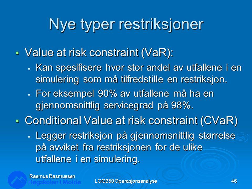 Nye typer restriksjoner  Value at risk constraint (VaR):  Kan spesifisere hvor stor andel av utfallene i en simulering som må tilfredstille en restr