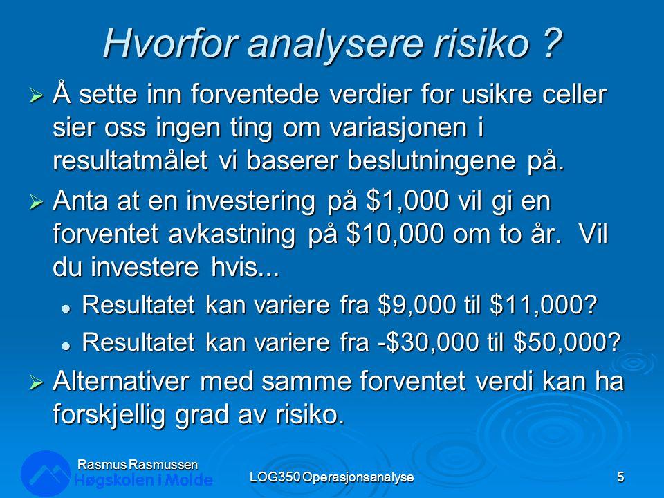 Metoder for risiko-analyse  Best-Case/Worst-Case Analyse  What-if Analyse  Simulering LOG350 Operasjonsanalyse6 Rasmus Rasmussen