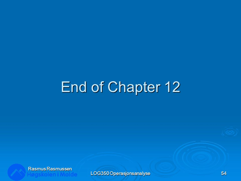 End of Chapter 12 LOG350 Operasjonsanalyse54 Rasmus Rasmussen
