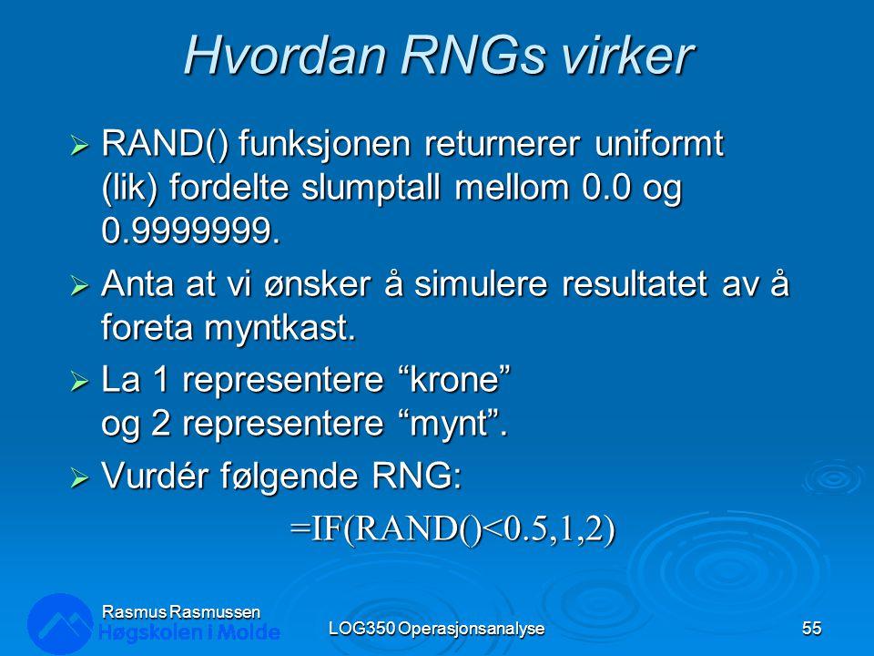 Hvordan RNGs virker  RAND() funksjonen returnerer uniformt (lik) fordelte slumptall mellom 0.0 og 0.9999999.  Anta at vi ønsker å simulere resultate